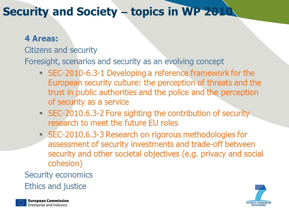 Security and Society – topics in WP 2010 4 Areas: Citizens and security Foresight, scenarios and security as an evolving concept SEC-2010-6.3-1 Develo
