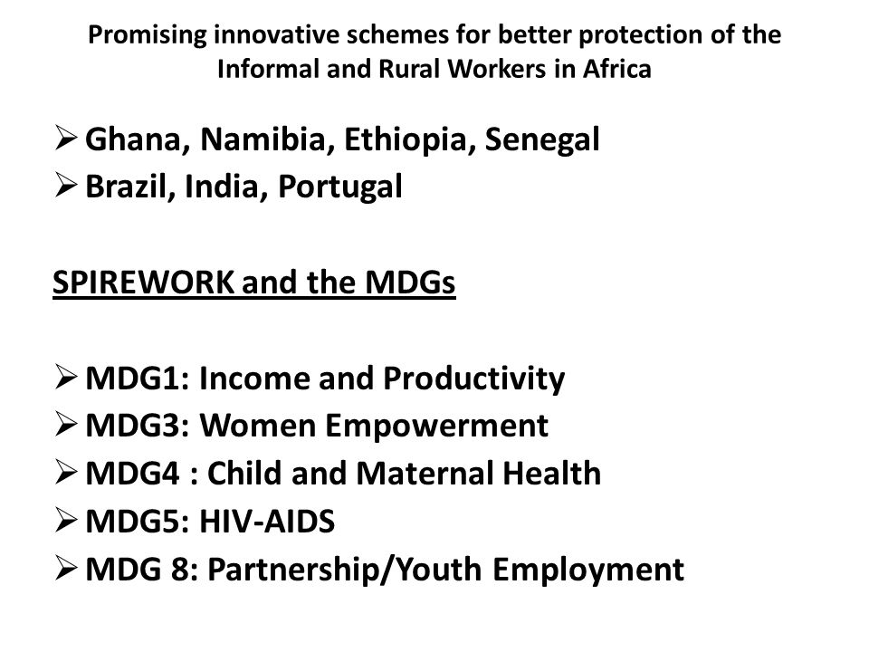 Promising innovative schemes for better protection of the Informal and Rural Workers in Africa Ghana, Namibia, Ethiopia, Senegal Brazil, India, Portug