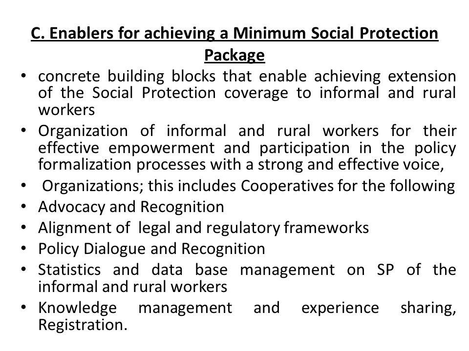 C. Enablers for achieving a Minimum Social Protection Package concrete building blocks that enable achieving extension of the Social Protection covera
