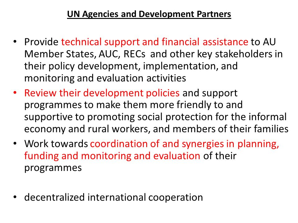 UN Agencies and Development Partners Provide technical support and financial assistance to AU Member States, AUC, RECs and other key stakeholders in t