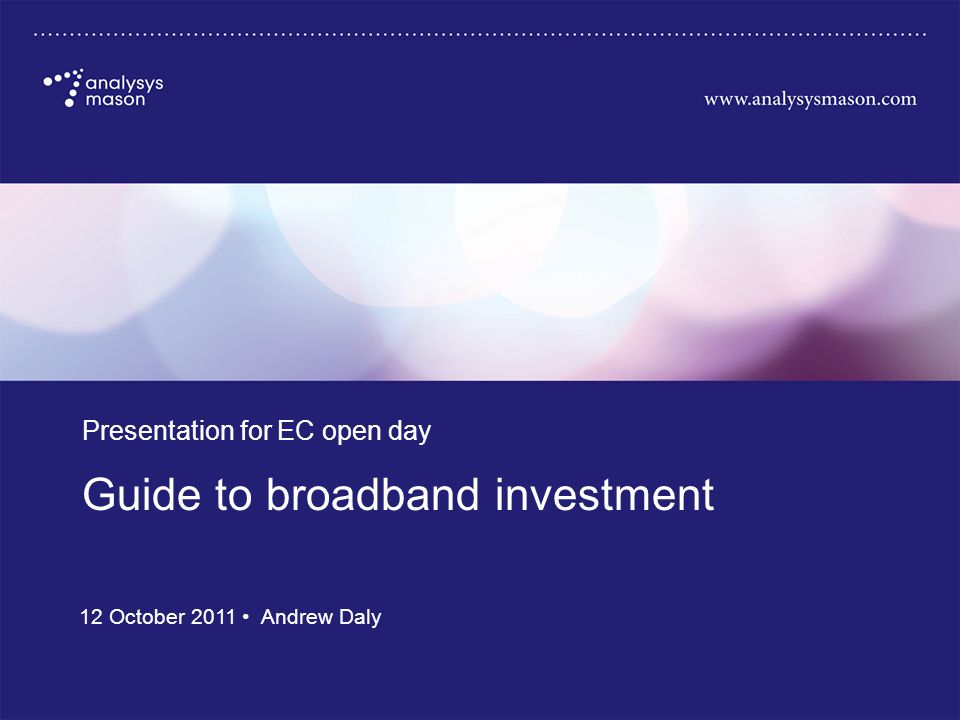 Guide to broadband investment Presentation for EC open day 12 October 2011 Andrew Daly