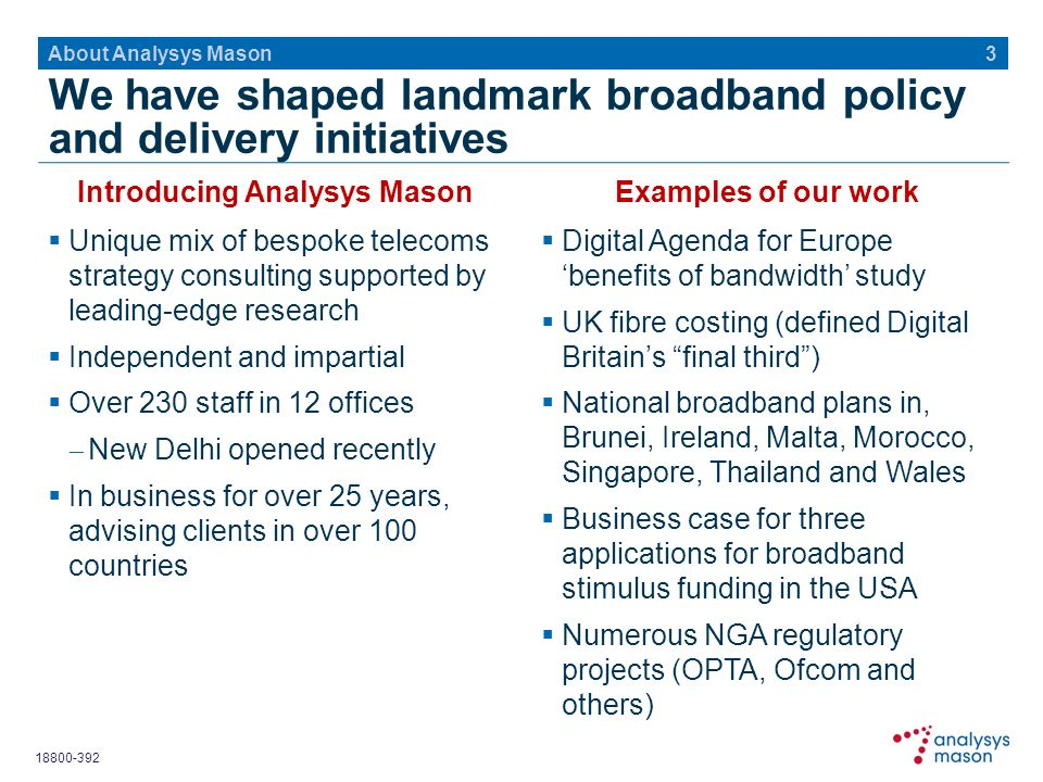 18800-392 We have shaped landmark broadband policy and delivery initiatives Unique mix of bespoke telecoms strategy consulting supported by leading-ed