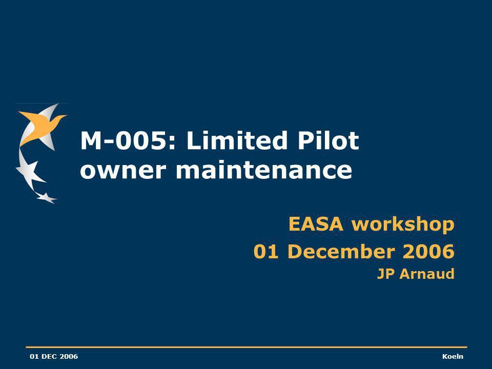 01 DEC 2006Koeln M-005: Limited Pilot owner maintenance EASA workshop 01 December 2006 JP Arnaud