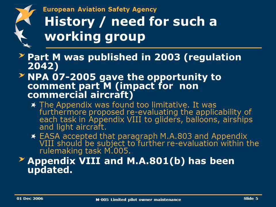 European Aviation Safety Agency 01 Dec 2006 M-005 Limited pilot owner maintenance Slide 5 History / need for such a working group Part M was published