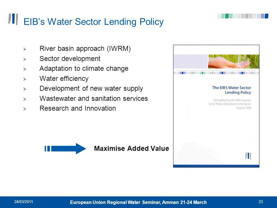 24/03/201123 European Union Regional Water Seminar, Amman 21-24 March EIBs Water Sector Lending Policy River basin approach (IWRM) Sector development