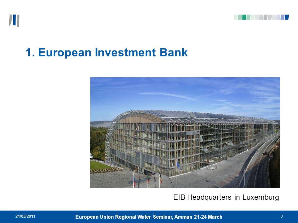24/03/20113 European Union Regional Water Seminar, Amman 21-24 March 1. European Investment Bank EIB Headquarters in Luxemburg
