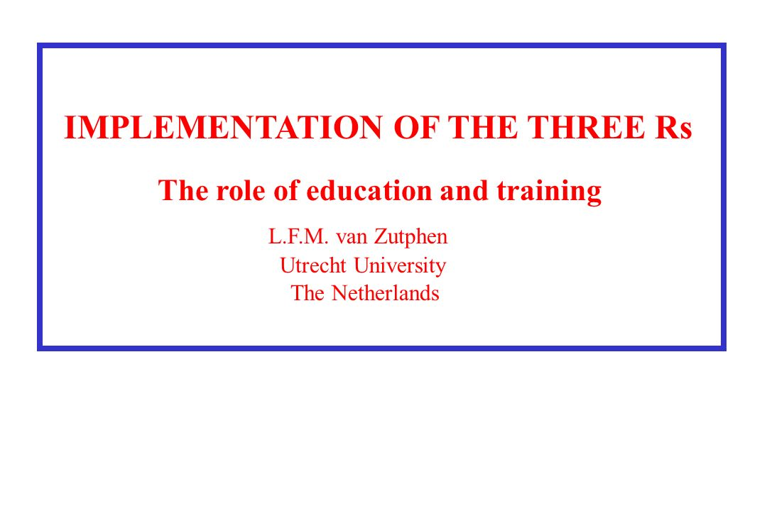 IMPLEMENTATION OF THE THREE Rs The role of education and training L.F.M.