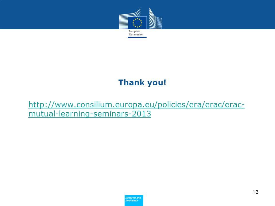 Research and Innovation Research and Innovation Thank you! http://www.consilium.europa.eu/policies/era/erac/erac- mutual-learning-seminars-2013 16