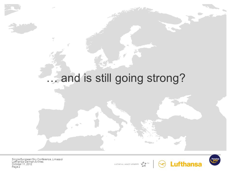 Single European Sky Conference, Limassol Lufthansa German Airlines October 11, 2012 Page 1 What started 50 years ago …