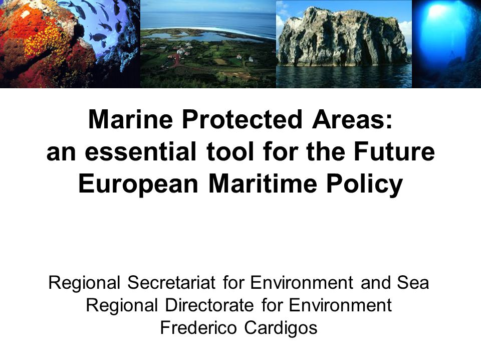 Marine Protected Areas: an essential tool for the Future European Maritime Policy Regional Secretariat for Environment and Sea Regional Directorate fo