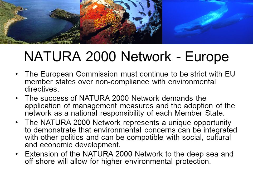 NATURA 2000 Network - Europe The European Commission must continue to be strict with EU member states over non-compliance with environmental directives.