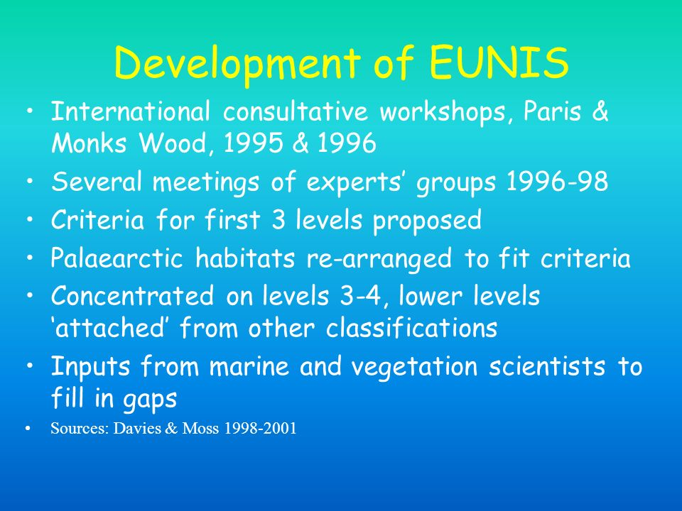 Development of EUNIS International consultative workshops, Paris & Monks Wood, 1995 & 1996 Several meetings of experts groups 1996-98 Criteria for fir