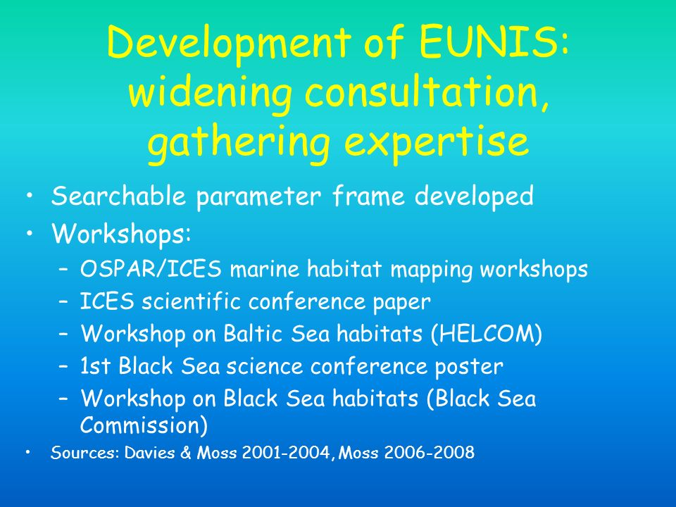Development of EUNIS: widening consultation, gathering expertise Searchable parameter frame developed Workshops: –OSPAR/ICES marine habitat mapping wo