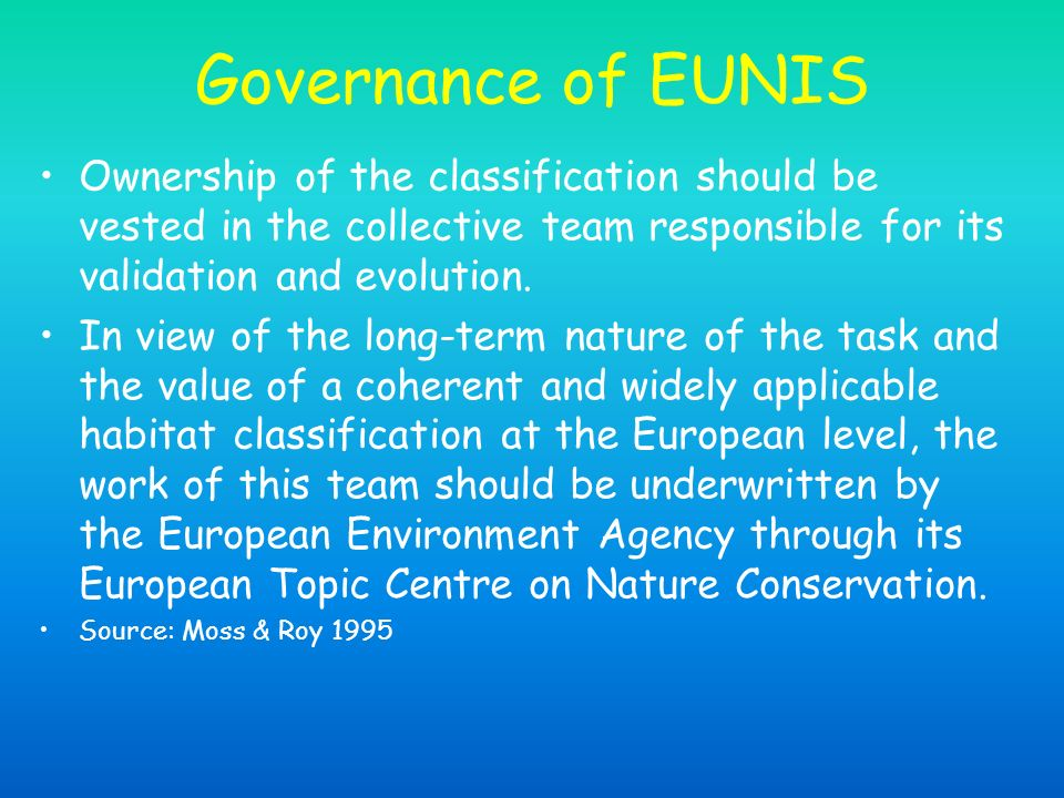 Governance of EUNIS Ownership of the classification should be vested in the collective team responsible for its validation and evolution. In view of t