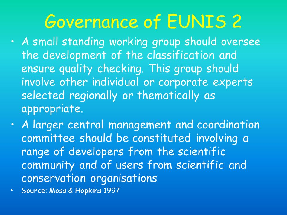 Governance of EUNIS 2 A small standing working group should oversee the development of the classification and ensure quality checking. This group shou