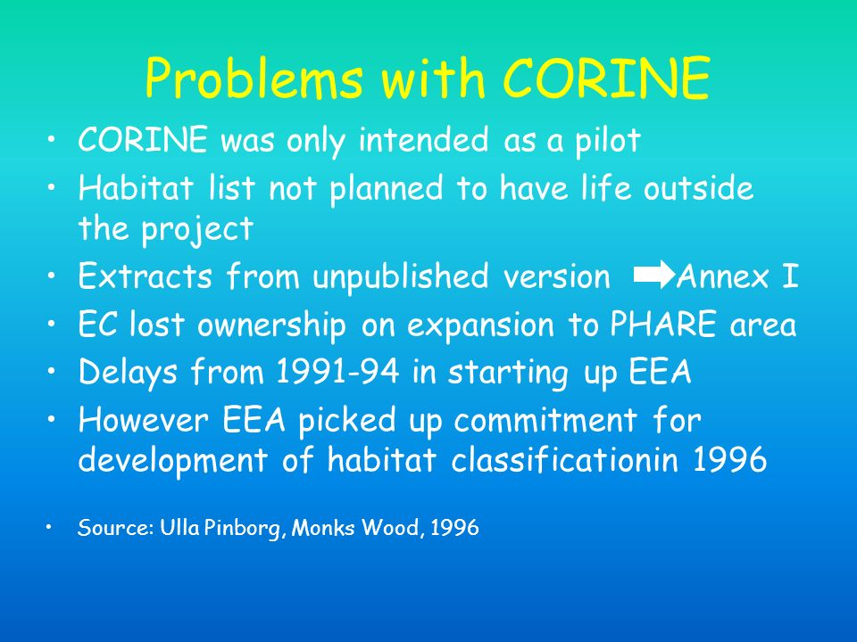 Problems with CORINE CORINE was only intended as a pilot Habitat list not planned to have life outside the project Extracts from unpublished version A