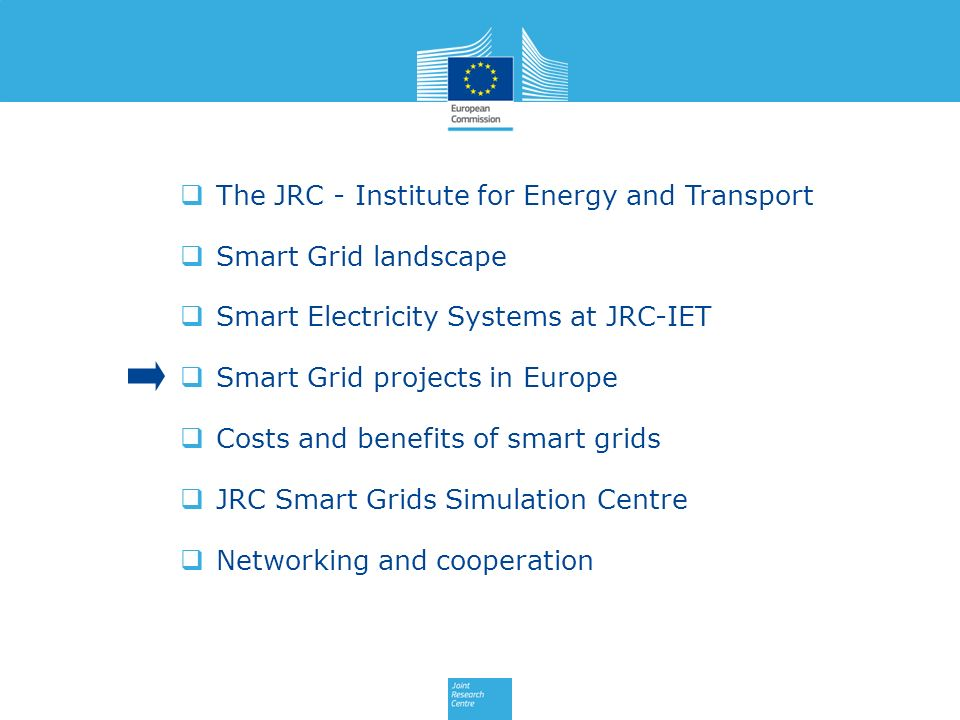 The JRC - Institute for Energy and Transport Smart Grid landscape Smart Electricity Systems at JRC-IET Smart Grid projects in Europe Costs and benefit