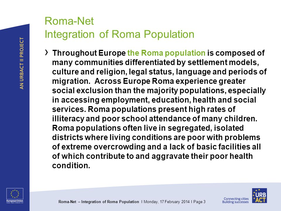 Roma-Net – Integration of Roma Population I Monday, 17 February 2014 I Page 3 Roma-Net Integration of Roma Population Throughout Europe the Roma popul