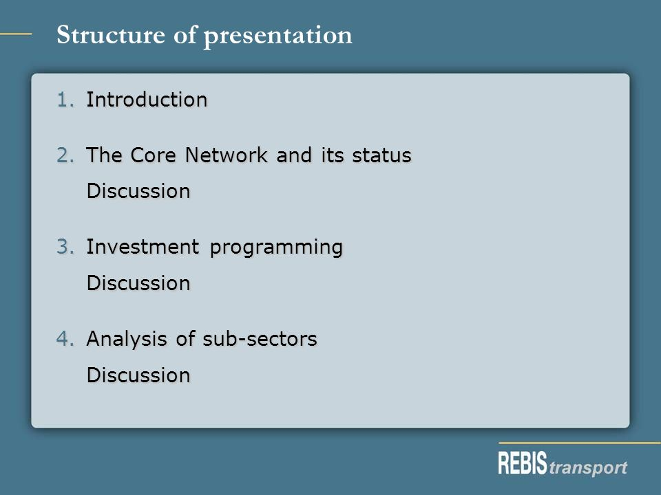 Structure of presentation 1.Introduction 2.The Core Network and its status Discussion 3.Investment programming Discussion 4.Analysis of sub-sectors Discussion