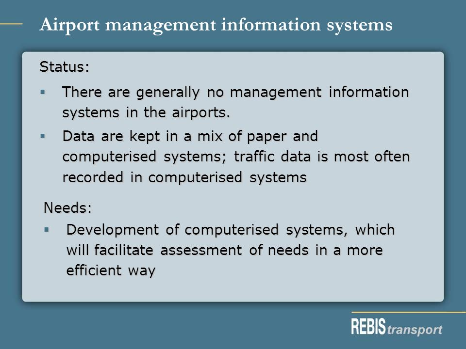 Airport management information systems Status: There are generally no management information systems in the airports.