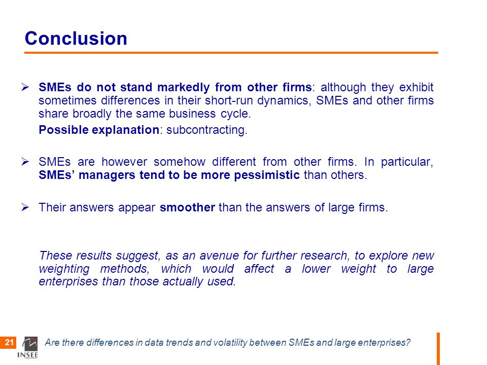 Are there differences in data trends and volatility between SMEs and large enterprises? 21 Conclusion SMEs do not stand markedly from other firms: alt