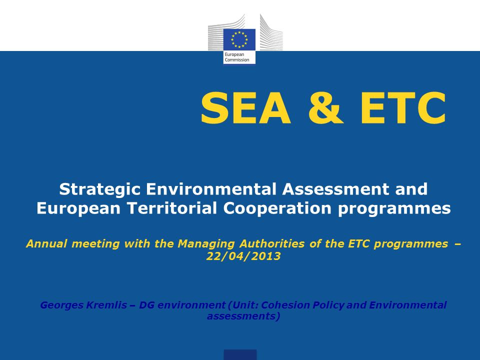 SEA & ETC Strategic Environmental Assessment and European Territorial Cooperation programmes Annual meeting with the Managing Authorities of the ETC p