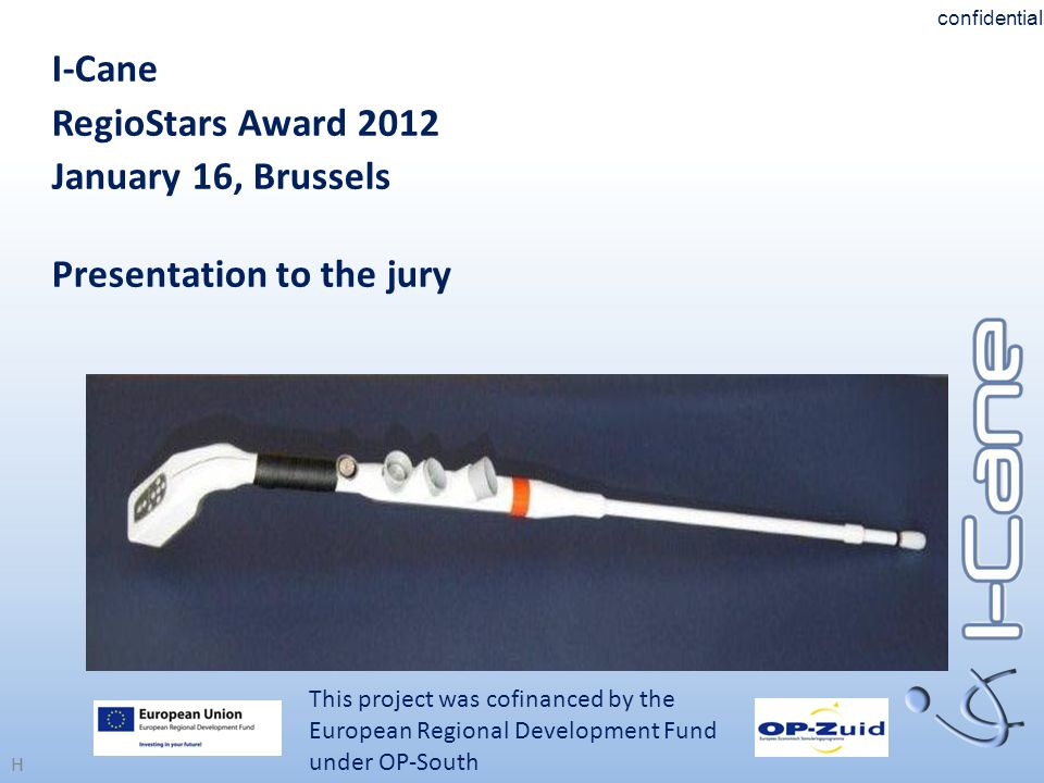 H I-Cane RegioStars Award 2012 January 16, Brussels Presentation to the jury This project was cofinanced by the European Regional Development Fund und