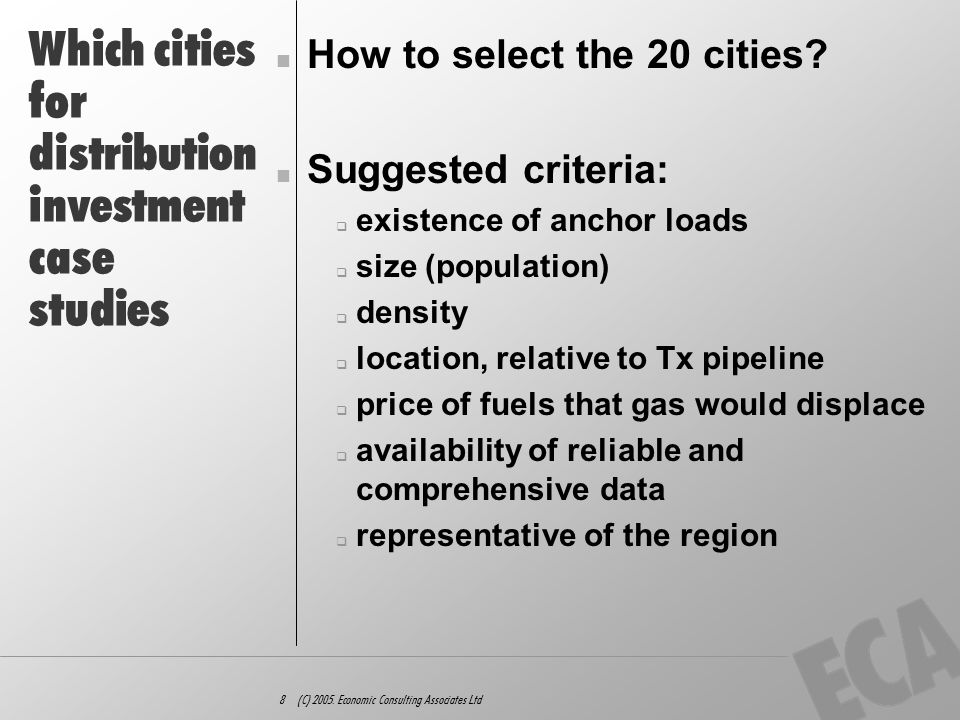 8 (C) 2005. Economic Consulting Associates Ltd Which cities for distribution investment case studies How to select the 20 cities? Suggested criteria: