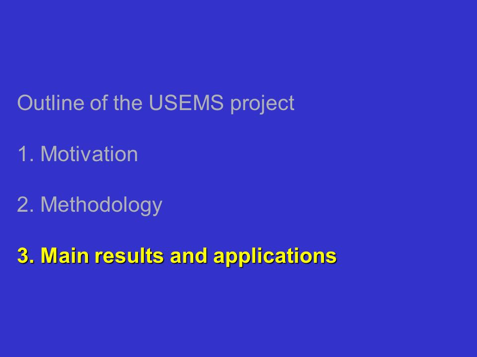 3. Main results and applications Outline of the USEMS project 1. Motivation 2. Methodology 3. Main results and applications