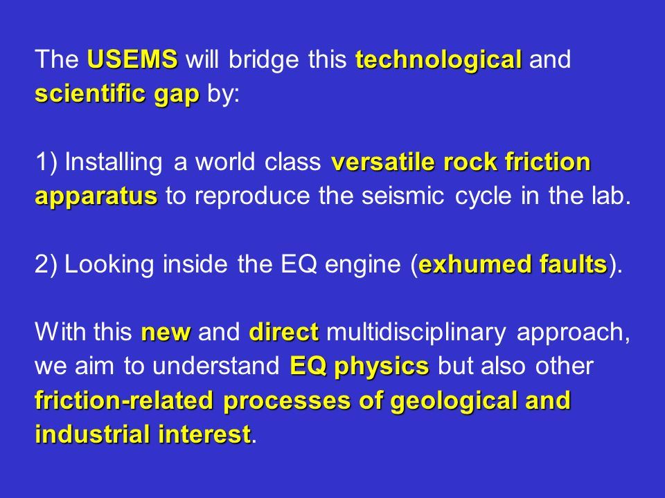 USEMStechnological scientific gap The USEMS will bridge this technological and scientific gap by: 1)versatile rock friction apparatus 1) Installing a