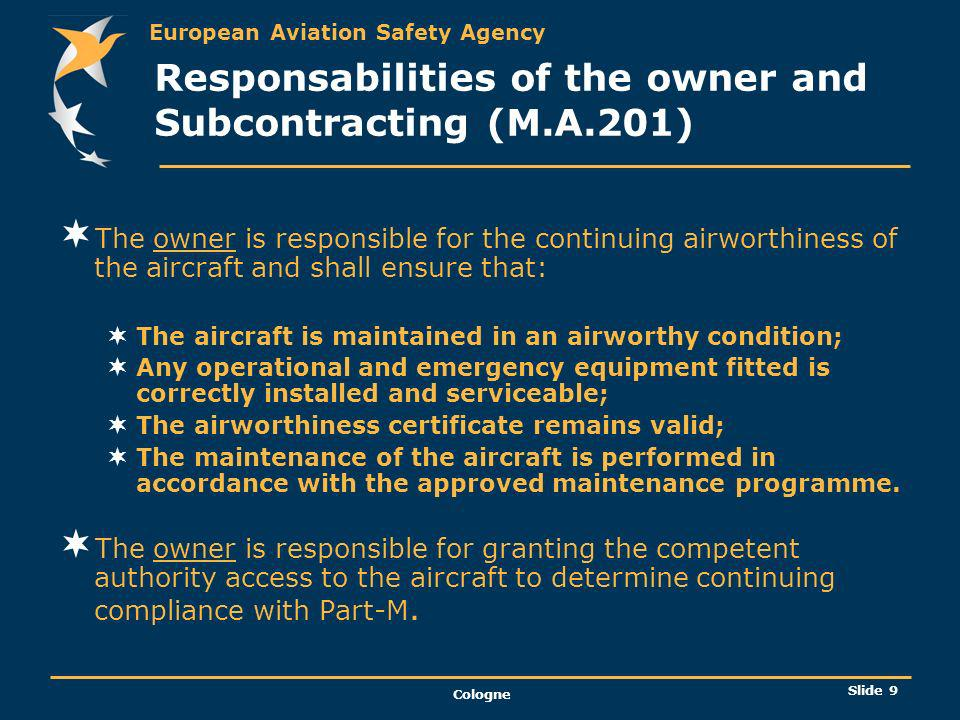 European Aviation Safety Agency Cologne Slide 10 Responsabilities of the owner and Subcontracting (M.A.201) contd.