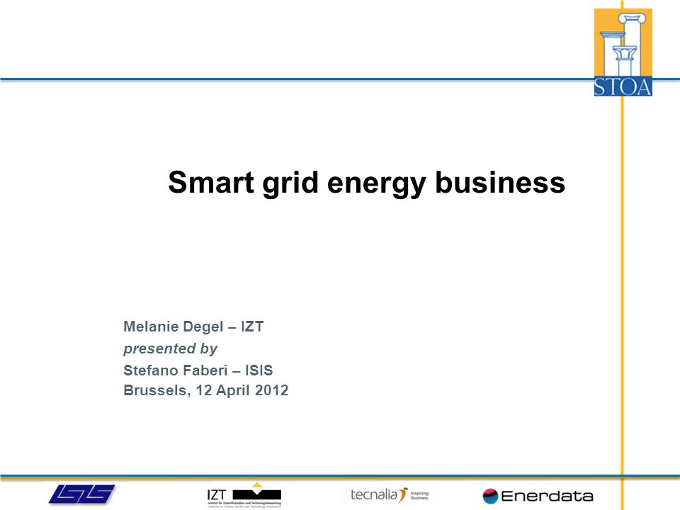 Melanie Degel – IZT presented by Stefano Faberi – ISIS Brussels, 12 April 2012 Smart grid energy business