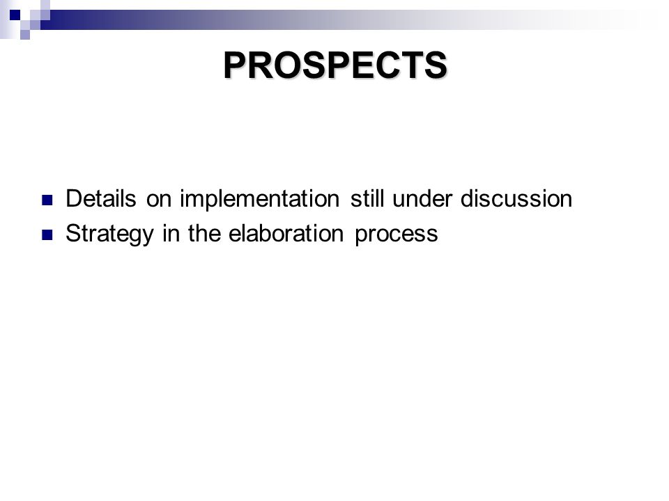 PROSPECTS Details on implementation still under discussion Strategy in the elaboration process