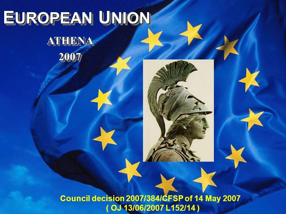 A T H E N A 1 E UROPEAN U NION ATHENA ATHENA 2007 2007 E UROPEAN U NION ATHENA ATHENA 2007 2007 Council decision 2007/384/CFSP of 14 May 2007 ( OJ 13/