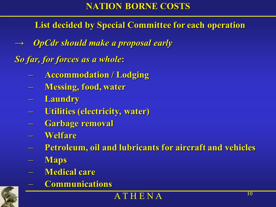 A T H E N A 10 NATION BORNE COSTS List decided by Special Committee for each operation OpCdr should make a proposal earlyOpCdr should make a proposal