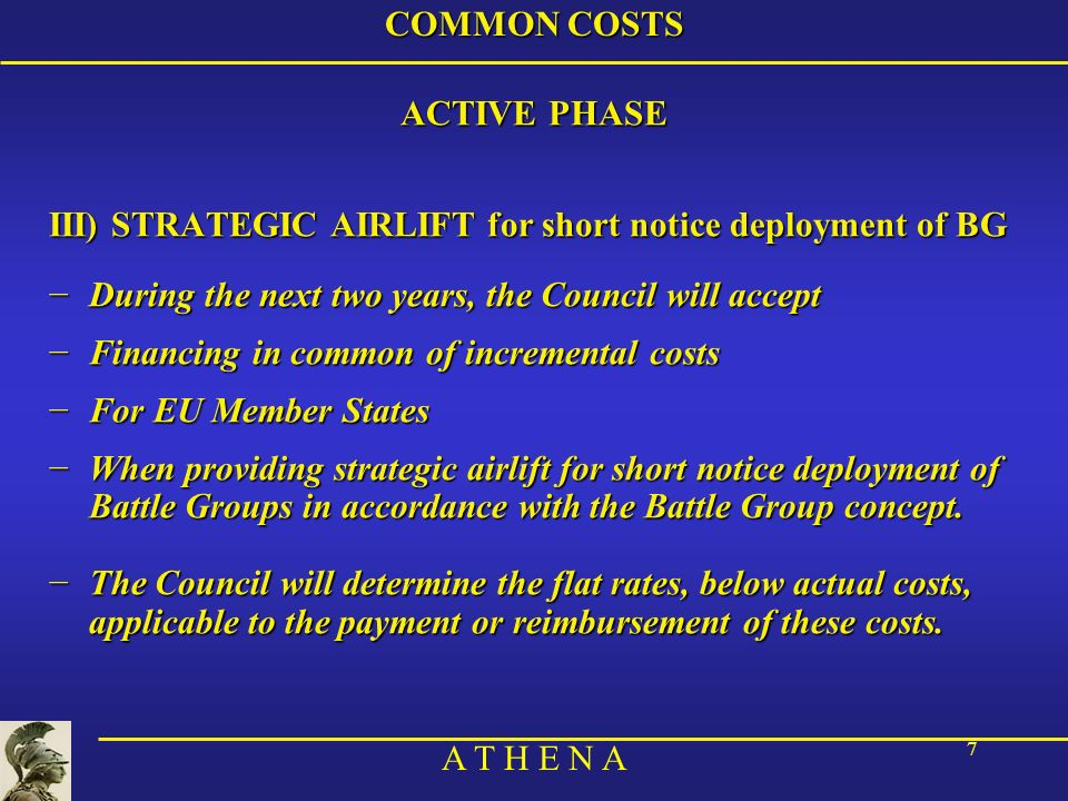 A T H E N A 7 COMMON COSTS ACTIVE PHASE III) STRATEGIC AIRLIFT for short notice deployment of BG During the next two years, the Council will acceptDur