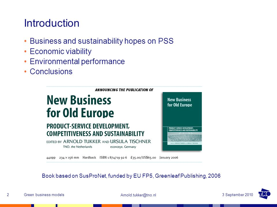 Arnold.tukker@tno.nl 3 September 2010Green business models2 Introduction Business and sustainability hopes on PSS Economic viability Environmental per
