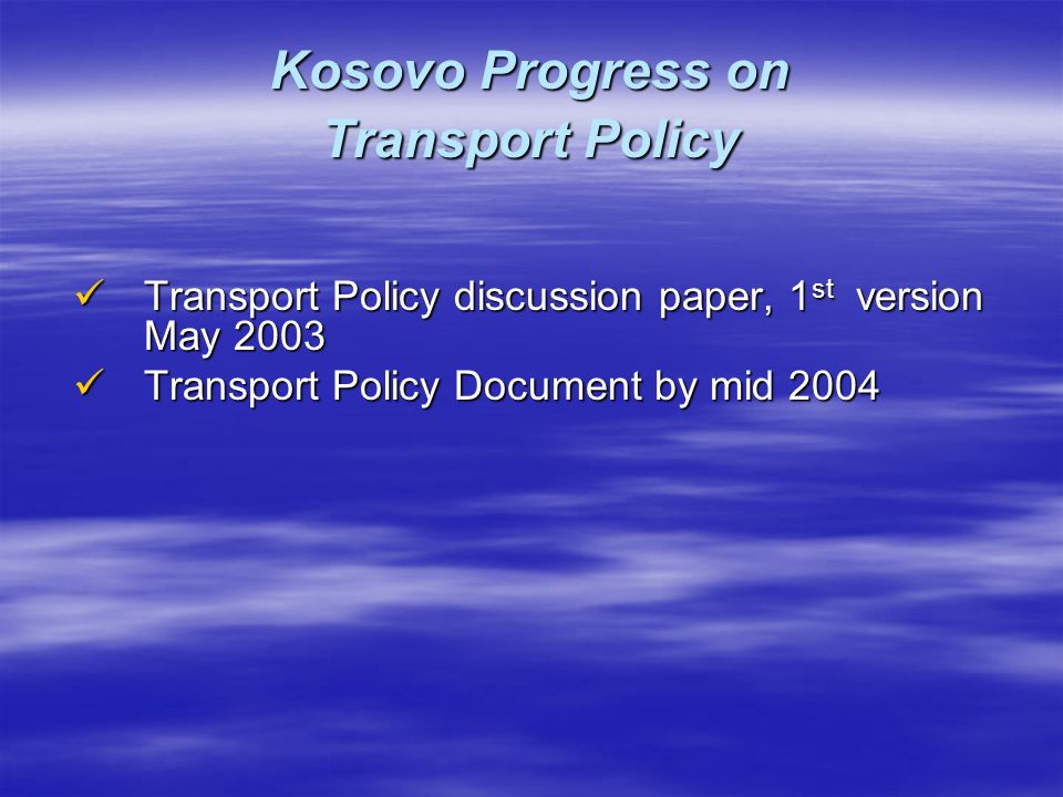 Kosovo Progress on Transport Policy Transport Policy discussion paper, 1 st version May 2003 Transport Policy discussion paper, 1 st version May 2003