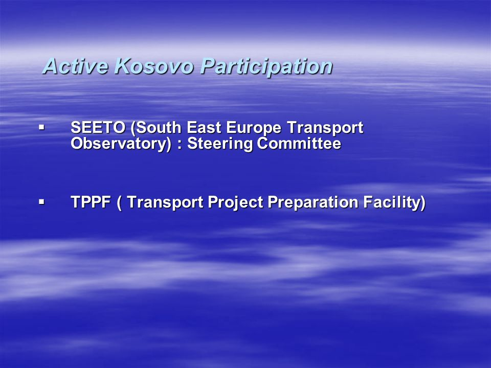Active Kosovo Participation SEETO (South East Europe Transport Observatory) : Steering Committee SEETO (South East Europe Transport Observatory) : Ste