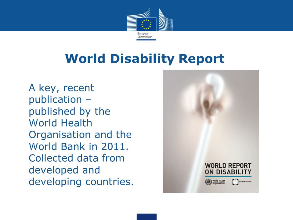 World Disability Report A key, recent publication – published by the World Health Organisation and the World Bank in 2011.