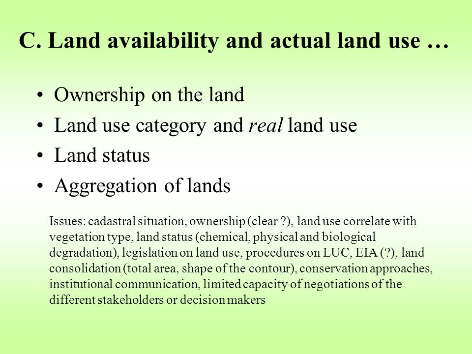 C. Land availability and actual land use … Ownership on the land Land use category and real land use Land status Aggregation of lands Issues: cadastra