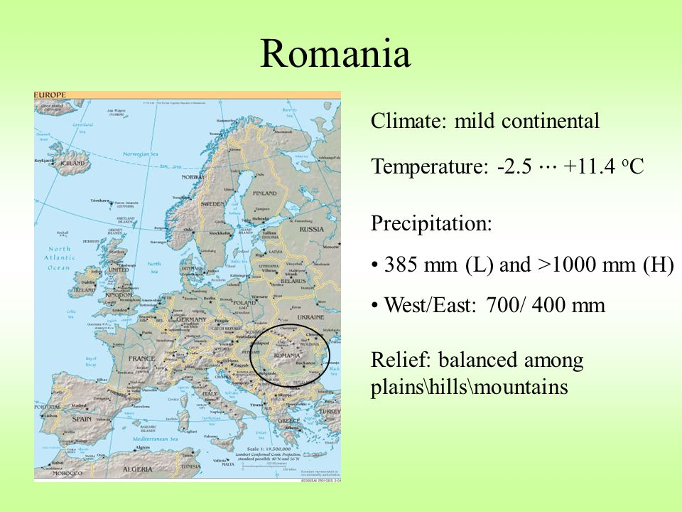 Romania Climate: mild continental Temperature: o C Precipitation: 385 mm (L) and >1000 mm (H) West/East: 700/ 400 mm Relief: balanced among plains\hills\mountains