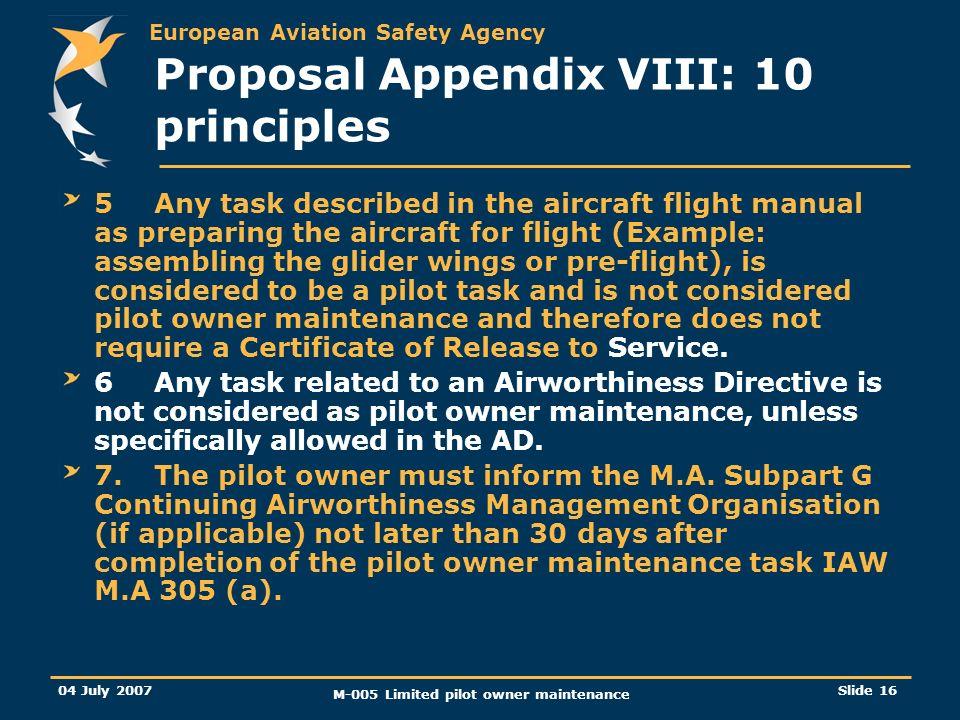 European Aviation Safety Agency 04 July 2007 M-005 Limited pilot owner maintenance Slide 16 Proposal Appendix VIII: 10 principles 5Any task described