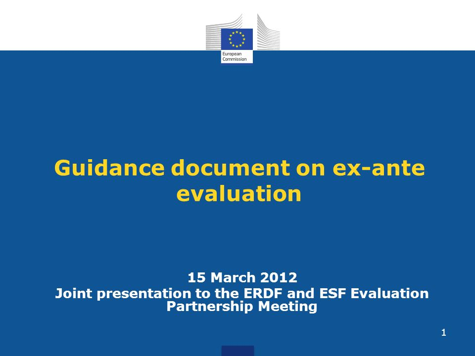 1 Guidance document on ex-ante evaluation 15 March 2012 Joint presentation to the ERDF and ESF Evaluation Partnership Meeting