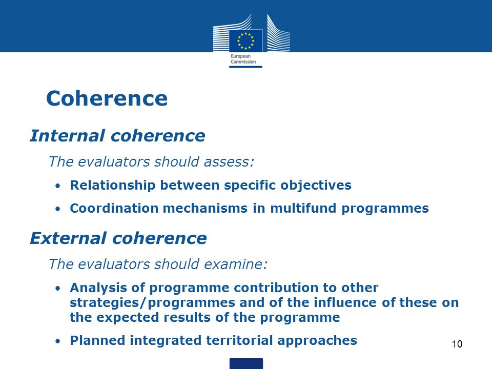 10 Coherence Internal coherence The evaluators should assess: Relationship between specific objectives Coordination mechanisms in multifund programmes