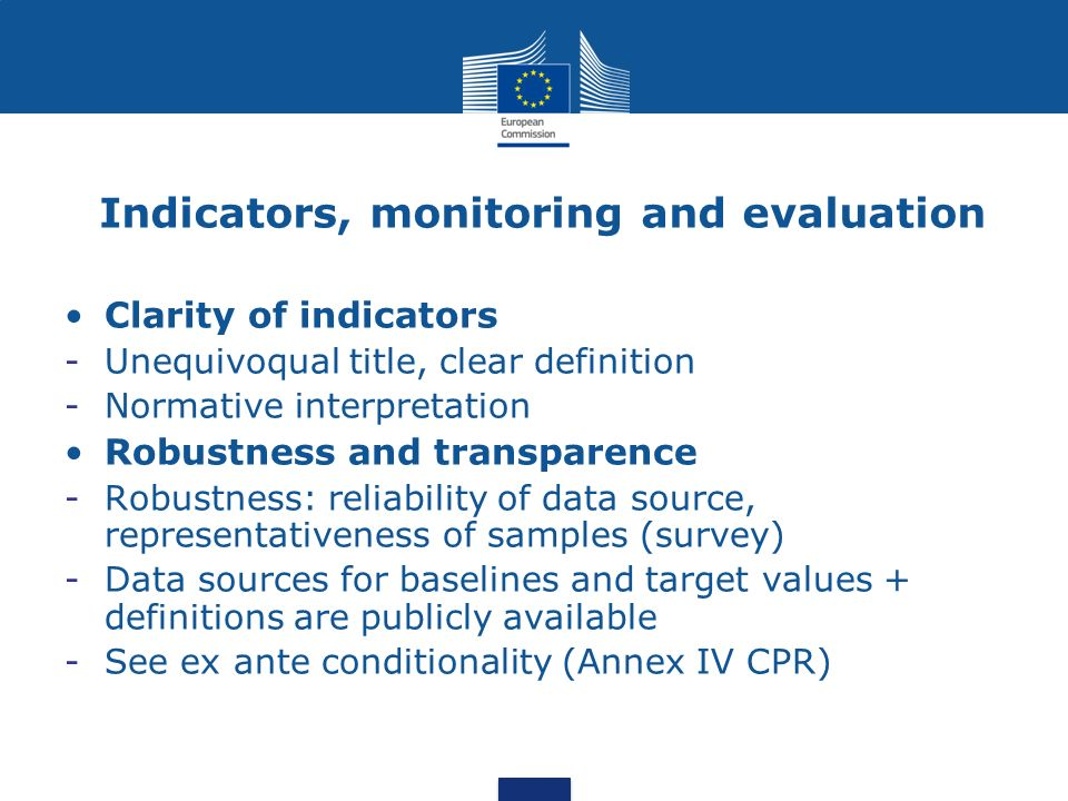 Indicators, monitoring and evaluation Clarity of indicators -Unequivoqual title, clear definition -Normative interpretation Robustness and transparenc