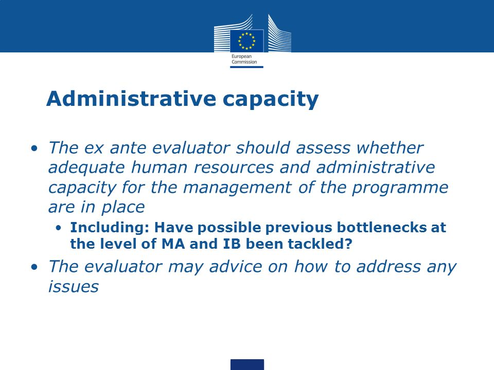 Administrative capacity The ex ante evaluator should assess whether adequate human resources and administrative capacity for the management of the pro