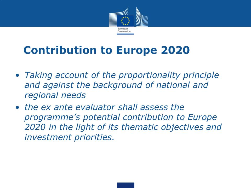 Contribution to Europe 2020 Taking account of the proportionality principle and against the background of national and regional needs the ex ante eval