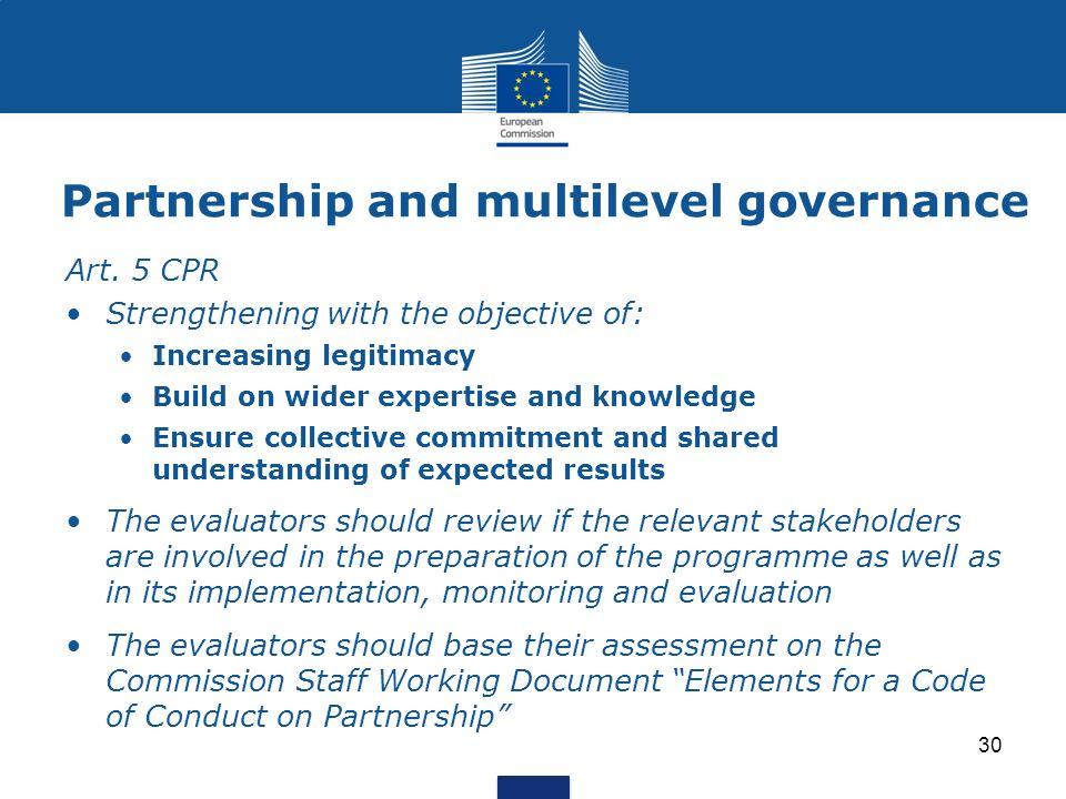 Partnership and multilevel governance Art. 5 CPR Strengthening with the objective of: Increasing legitimacy Build on wider expertise and knowledge Ens