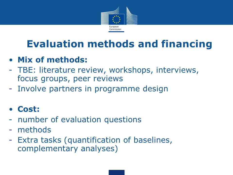 Evaluation methods and financing Mix of methods: - TBE: literature review, workshops, interviews, focus groups, peer reviews -Involve partners in prog